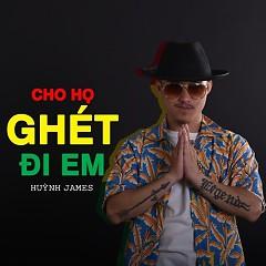 Cho Họ Ghét Đi Em (Single) - Huỳnh James