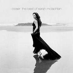 Closer: The Best Of Sarah McLachlan (CD2) - Sarah McLachlan