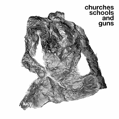 Churches Schools And Guns - Lucy