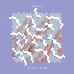 No Reason Remixes - Giraffage