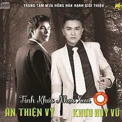 Album Tình Khúc Nhạc Xưa - Ân Thiên Vỹ,Khưu Huy Vũ