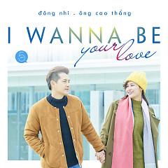 I Wanna Be Your Love (Single) - Đông Nhi,Ông Cao Thắng