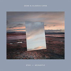 Stay (Acoustic) (Single) - Zedd, Alessia Cara