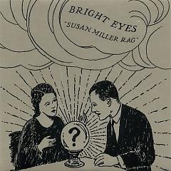 Susan Miller Rag (Cassadaga Bonus Disc) - Bright Eyes