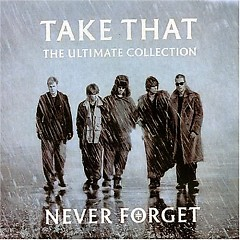 Never Forget (Ultimate Collection) - Take That
