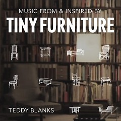 Tiny Furniture OST (Pt. 2) - Teddy Blanks