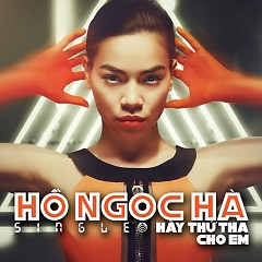 Hãy Thứ Tha Cho Em (Single) - Hồ Ngọc Hà