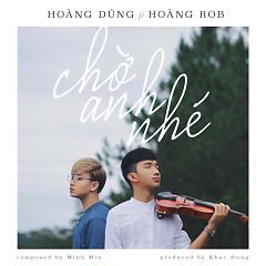 Chờ Anh Nhé - Nguyễn Hoàng Dũng,Hoàng Rob