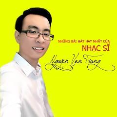 Những Bài Hát Hay Nhất Của Nhạc Sĩ Nguyễn Văn Trung - Various Artists,Nguyễn Văn Trung