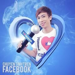 Album Chuyện Tình Trên Facebook (Single) - Hồ Việt Trung