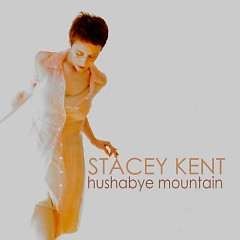 Hushabye Mountain - Stacey Kent