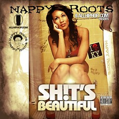Sh!t's Beautiful - Nappy Roots