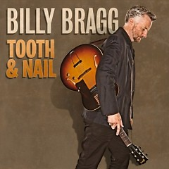 Tooth & Nail - Billy Bragg