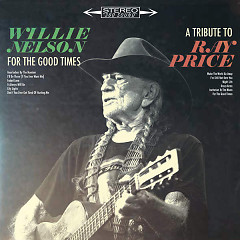For The Good Times: A Tribute To Ray Price - Willie Nelson