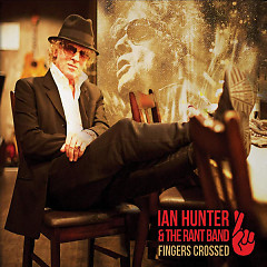 Fingers Crossed - Ian Hunter, The Rant Band
