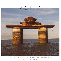 You Won't Know Where You Stand (Single) - Aquilo