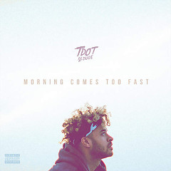 Morning Comes Too Fast - Tdot Illdude