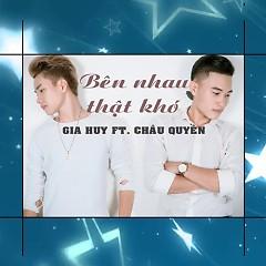 Bên Nhau Thật Khó (Single) - Gia Huy, Châu Quyền
