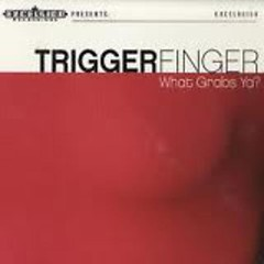 What Grabs Ya (Limited Festival Edition) - Triggerfinger
