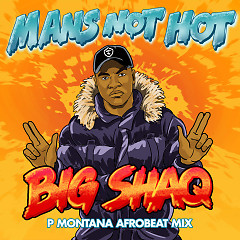 Man's Not Hot (P Montana Afrobeat Mix) (Single) - Big Shaq