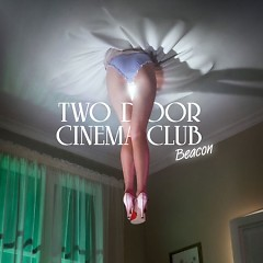 Beacon (Deluxe Edition) (CD1) - Two Door Cinema Club