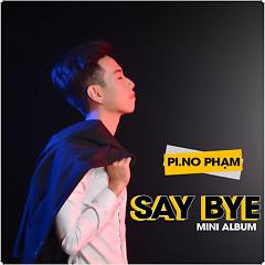 Say Bye (Single) - PI.NO Phạm
