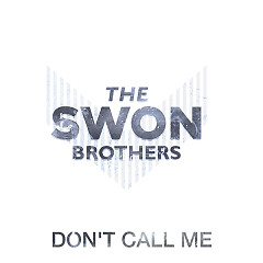 Don't Call Me (Single) - The Swon Brothers