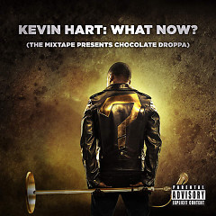 Kevin Hart: What Now (The Mixtape Presents Chocolate Droppa) (OST)