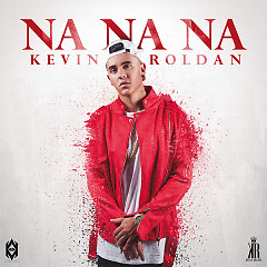 Na Na Na (Single) - Kevin Roldan