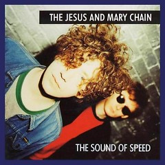 The Sound of Speed (CD1) - The Jesus and Mary Chain