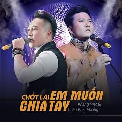 Chốt Lại Em Muốn Chia Tay (Single) - Khang Việt, Châu Khải Phong