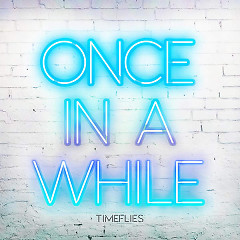Once In A While (Single) - Timeflies