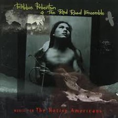 Music For The Native Americans - Robbie Robertson