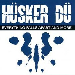 Everything Falls Apart And More (CD1) - Hüsker Dü