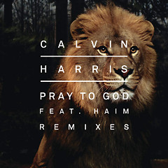 Pray To God (Remixes) (Single) - Calvin Harris