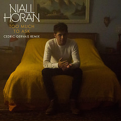 Too Much To Ask (Cedric Gervais Remix) - Niall Horan
