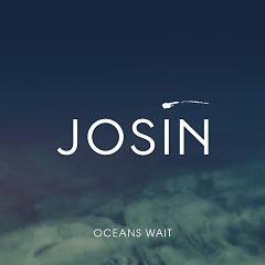 Oceans Wait (Single) - Josin