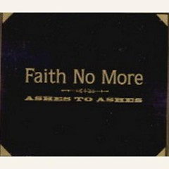 Ashes To Ashes (Black On Gold) - Faith No More