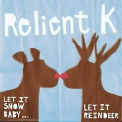 Let It Snow Baby... Let It Reindeer - Relient K
