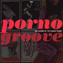 Porno Groove: The Sound Of 70′s Adult Films OST