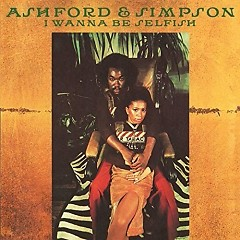 I Wanna Be Selfish - Ashford & Simpson