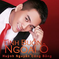 Album Tình Buồn Ngoại Ô - Huỳnh Nguyễn Công Bằng,Dương Hồng Loan,Lưu Ánh Loan