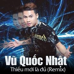 Thiếu Mới Là Đủ Remix - Vũ Quốc Nhật