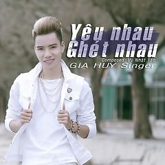 Yêu Nhau Ghét Nhau (Single) - Gia Huy