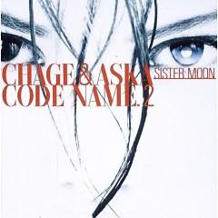 CODE NAME.2 SISTER MOON  - Chage & Aska