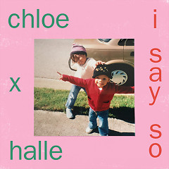 I Say So (Single) - Chloe & Halle