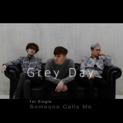 Someone Calls Me   - Grey Day