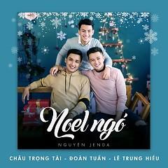 Noel Ngó (Single) - Châu Trọng Tài, Lê Trung Hiếu, Đoàn Tuấn