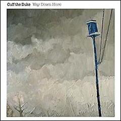Way Down Here - Cuff The Duke