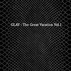 The Great Vacation Vol.1 ~Super Best of GLAY~ (CD3)
